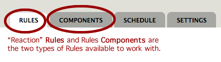 """""""Reaction"""" Rules and Rules Components are the two types of Rules available to work with."""